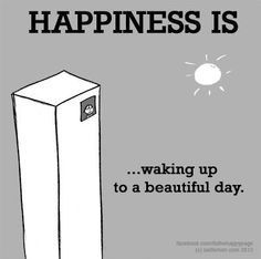 Happiness is waking up to a beautiful day. Get Happy, Happy Love, Make Me Happy, Are You Happy, What Is Happiness, True Happiness, Happiness Quotes, When You Love, What Makes You Happy