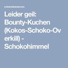 Leider geil: Bounty-Kuchen (Kokos-Schoko-Overkill) - Schokohimmel