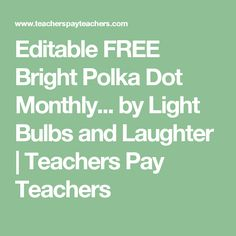 Editable FREE Bright Polka Dot Monthly... by Light Bulbs and Laughter | Teachers Pay Teachers