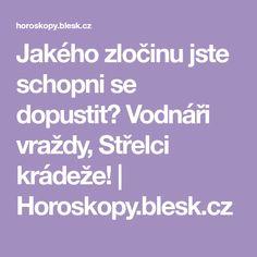 Jakého zločinu jste schopni se dopustit? Vodnáři vraždy, Střelci krádeže! | Horoskopy.blesk.cz