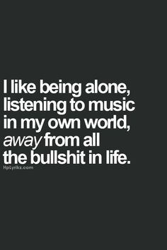 I like being alone,