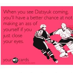 When you see Datsyuk coming, you'll have a better chance at not making an as out of yourself if you just close your eyes. Detroit Hockey, Detroit Sports, Hockey Teams, Ice Hockey, Hockey Baby, Penalty Shot, Steve Yzerman, Hockey Pictures, Winged Girl