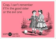 Crap, I can't remember if I'm the good sister