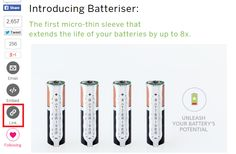 Batteriser is a micro-thin, stainless steel sleeve that extends your battery's life by up to 8x. https://www.indiegogo.com/projects/batteriser-extend-battery-life-by-up-to-8x/