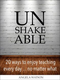 "Don't wait for teaching to become fun again: plan for it! ""Unshakeable"" is the new book by Angela Watson. NEXT BOOK CLUB starts February 2016!"