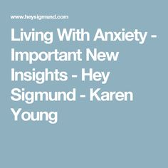 Living With Anxiety - Important New Insights - Hey Sigmund - Karen Young