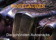 ROSTLAUBEN  Die schönsten Autowracks (Posterbuch DIN A3 quer): Rostende Schönheiten vergangener Automobilepochen fotografiert von Ingo Laue, eine ... (Posterbuch, 14 Seiten) (CALVENDO Mobilitaet), http://www.amazon.de/dp/3660391530/ref=cm_sw_r_pi_awdl_xs_dlwtybJ4V783V