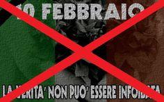 10 febbraio: la Verità non può essereinfoibata