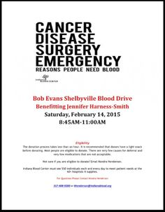 Valentine's Blood Drive – Bob Evans Shelbyville Blood Drive Benefitting Jennifer Harness-Smith Eligibility: The donation process takes less than an hour. It is recommended that donors have a light snack before donating. Most people are eligible to donate. There are very few causes for deferral and very few medications that are not acceptable. Not sure if you are eligible to donate? Email...