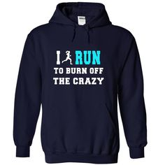 I RUN TO BURN OFF THE CRAZY...YES, YES I do!!!