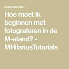 Hoe moet ik beginnen met fotograferen in de M-stand? - MHilariusTutorials Photoshop Photography, Photography Tips, Photo Tips, Flashlight, Canon, Studio, Nice, Photos, Stuff Stuff