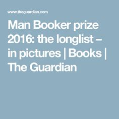 Man Booker prize 2016: the longlist – in pictures | Books | The Guardian