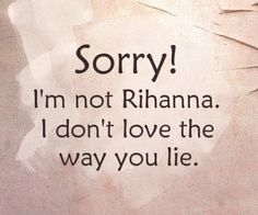 Quotes Sayings Lyrics / Sorry! I'm not Rihanna. I don't love the way you lie. Boyfriend Quotes, Your Boyfriend, Ex Boyfriend Humor, Boyfriend Stuff, Dont Love, My Love, Gb Bilder, You Lied, Favim