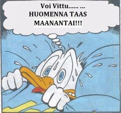 Voi vittu huomenna on taas maanantai Snapchat Stickers, Craft Quotes, Disney Memes, Really Funny Memes, Sarcastic Humor, Donald Duck, Disney Characters, Fictional Characters, Funny Pictures
