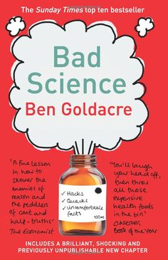 Bad Science by Dr. Ben Goldacre: 'A fine lesson in how to skewer the enemies of reason and the peddlers of cant and half-truths.'  - Economist  #Books #Science #Medicine