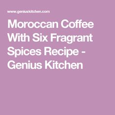 Moroccan Coffee With Six Fragrant Spices Recipe - Genius Kitchen