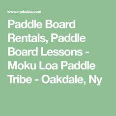 Paddle Board Rentals, Paddle Board Lessons - Moku Loa Paddle Tribe - Oakdale, Ny