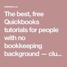 The best, free Quickbooks tutorials for people with no bookkeeping background — clutterless