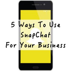 5 Ways To Use SnapChat For Your Business. | marcguberti.com