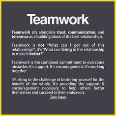 """From acquaintances to best friends to married couples, all great friendships involve teamwork.   Teamwork sits alongside trust, communication, and tolerance as a building block of the best relationships.  Teamwork is not """"What can I get out of this relationship?"""", it's """"What"""