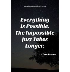 Everything is possible. The impossible just takes longer.  www.FunctionalRustic.com #quote #quoteoftheday #motivation #inspiration #diy #functionalrustic #homestead #rustic #pallet #pallets #rustic #handmade #craft #tutorial #michigan #puremichigan #storage #repurpose #recycle #decor #country #duck #muscovy #barn #strongwoman #success #goals #dryden #salvagedwood #livingedge #smallbusiness #smallbusinessowner #puremichigan #yogi #yoga #yogainspiration
