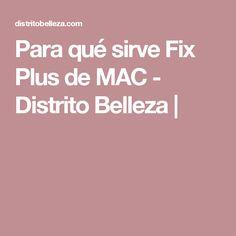 Para qué sirve Fix Plus de MAC - Distrito Belleza |