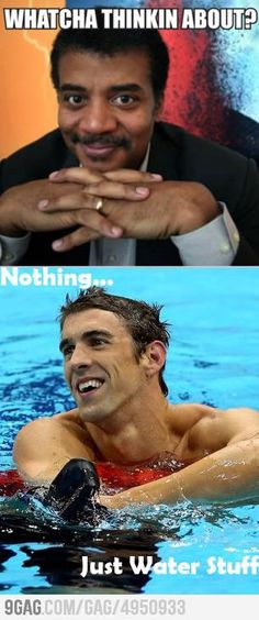 Whatcha thinkin about?.. Nothing just water stuff... Oh, Michael Phelps :)