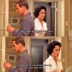 Cat on a Hot Tin Roof - I just see you - Elizabeth Taylor - Paul Newman Old Movie Quotes, Classic Movie Quotes, Favorite Movie Quotes, Famous Movie Quotes, Film Quotes, Classic Movies, Lyric Quotes, Quotes Quotes, Classic Hollywood