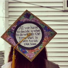 My graduation cap! Lord of the rings quote and hand drawn flowers by courtney fitzgerald