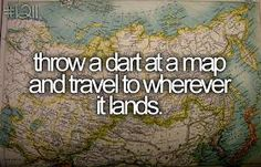 throw a dart at a map and travel to wherever it lands....maybe a map of Europe :)