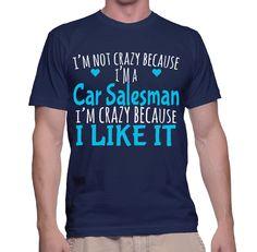 I'm Not Crazy Because I'm A Car Salesman I'm Crazy Because I Like It T-Shirt