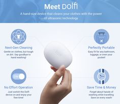 Dolfi is a portable device that relies on ultrasound technology to do the work of a washing machine. It can be used anywhere, it's cheap and silent.