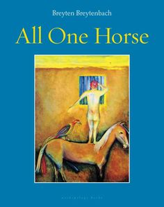 All One Horse by Breyten Breytenbach, translated from the Afrikaans