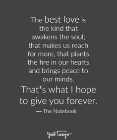 """Love Quotes Ideas : Love quote idea - love quotes from The Notebook - """"The best love is the kind tha. - Quotes Sayings Forever Love Quotes, Love Quotes For Her, Best Love Quotes, Romantic Love Quotes, Love Yourself Quotes, Change Quotes, Together Forever Quotes, Family Love Quotes, Forever Life"""