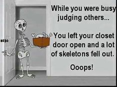 Tolerating others means holding our judgement and recognizing we all have our own skeletons in the closet