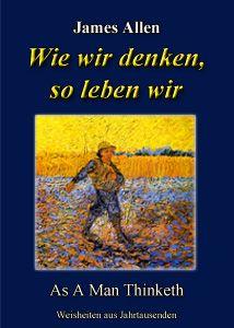 James Allen: Wie wir denken, so leben wir (As A Man Thinketh)
