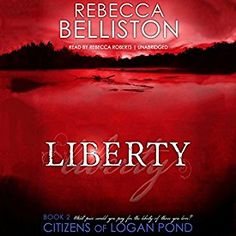 """Another must-listen from my #AudibleApp: """"Liberty: The Citizens of Logan Pond Series, Book 2"""" by Rebecca Belliston, narrated by Rebecca Roberts."""