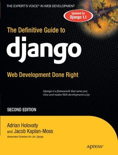 The Definitive Guide to Django: Web Development Done Right, a book by Adrian Holovaty, Jacob Kaplan-Moss X Files, Building Software, Class Library, Educational Software, Net Framework, Computer Technology, Computer Programming, Web Application, Linux