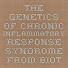 The genetics of Chronic Inflammatory Response Syndrome from biotoxins « An M.D.'s Journey into Helping Those Who Have Fallen Through the Medical Cracks