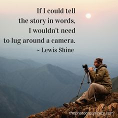 If I could tell the story in words, I wouldn't need to lug around a camera. ~ Lewis Shine #quote | ThePhotoOrganizers.com