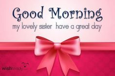 Good morning wishes for sister , Good morning wishes for sister Images , Good morning wishes for sister Photo , Good morning wishes for sister Pics , Good morning wishes for sister Wallpaper . Beautiful Good Morning Wishes, Good Morning Images Download, Good Morning Picture, Good Morning Good Night, Morning Pictures, Morning Pics, Morning Quotes, Wishes For Sister, My Sweet Sister