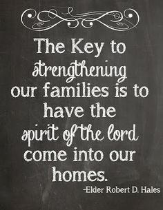 A chave para o fortalecimento de nossas famílias é ter o Espírito do Senhor dentro de nossas casas.