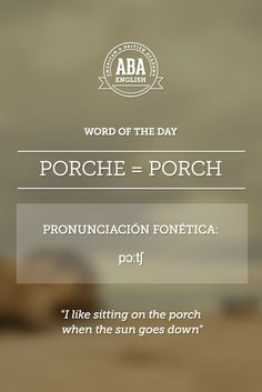 English #WOTD: Word Of The Day Porche (ES) = Porch (EN)
