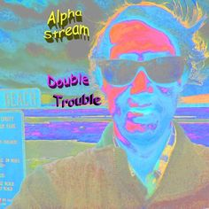 Double Trouble by Alpha Stream