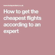 How to get the cheapest flights according to an expert