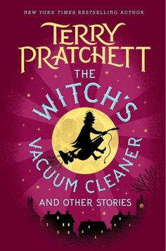 The Witch's Vacuum Cleaner and Other Stories, by Terry Pratchett (released Jan 3, 2017). Do you believe in magic? Can you imagine a war between wizards? An exciting journey in an airship or down in a submarine? Would you like to meet the fastest truncheon in the Wild West? The Witch's Vacuum Cleaner is the second short-story collection from the late acclaimed storyteller Terry Pratchett, featuring stories that were written when he was a teenager and working as a junior reporter.