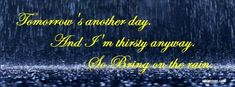 Bring On The Rain lyrics, perfect for tattoo Country Song Quotes, Song Lyric Quotes, Music Quotes, Song Lyrics, Facebook Cover Images, Facebook Timeline, Fb Covers, Timeline Covers, Quotes To Live By