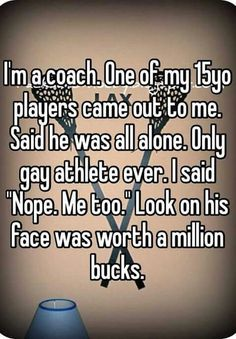 I would be this coach...literally I am gay