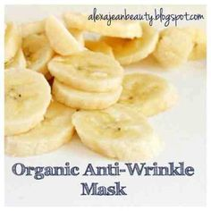 Bananas contain several vitamins that rejuvenate the skin and prevent future wrinkles from developing. Apply this organic mask 1-3 times per week.    ½ of a ripe banana    ½ cup of natural yogurt    1 tbs of natural honey    1 tsp of coffee grounds         Mash the banana until smooth, stir in yougurt, honey and coffee grounds. Apply the mask evenly to your face and leave on for 20-30 minutes. Rinse with warm water.
