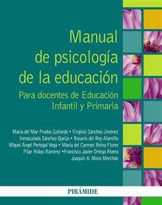 Manual de psicología de la educación : para docentes de Educación Infantil y Primaria / María del Mar Prados Gallardo ... [et al.].-- Madrid : Pirámide, D.L. 2014.
